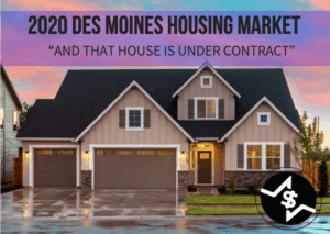 "Des Moines Area Housing Report 2020: ""And that house is under contract"""