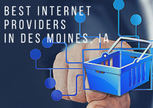 Best Internet Providers in Des Moines, IA