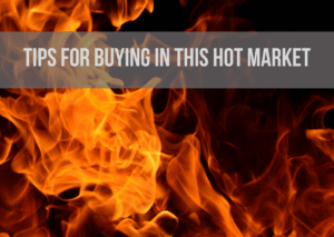 Tips for Buying in this Hot Market